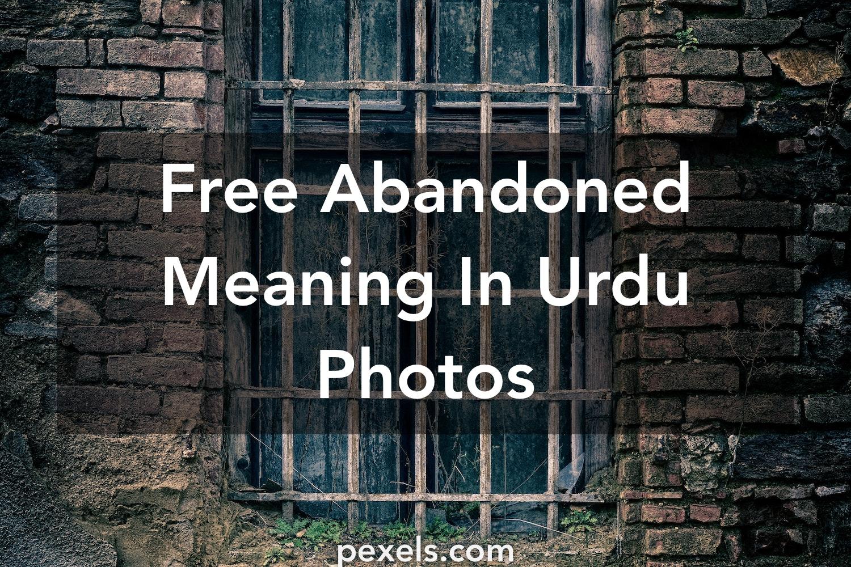 500+ Engaging Abandoned Meaning In Urdu Photos · Pexels
