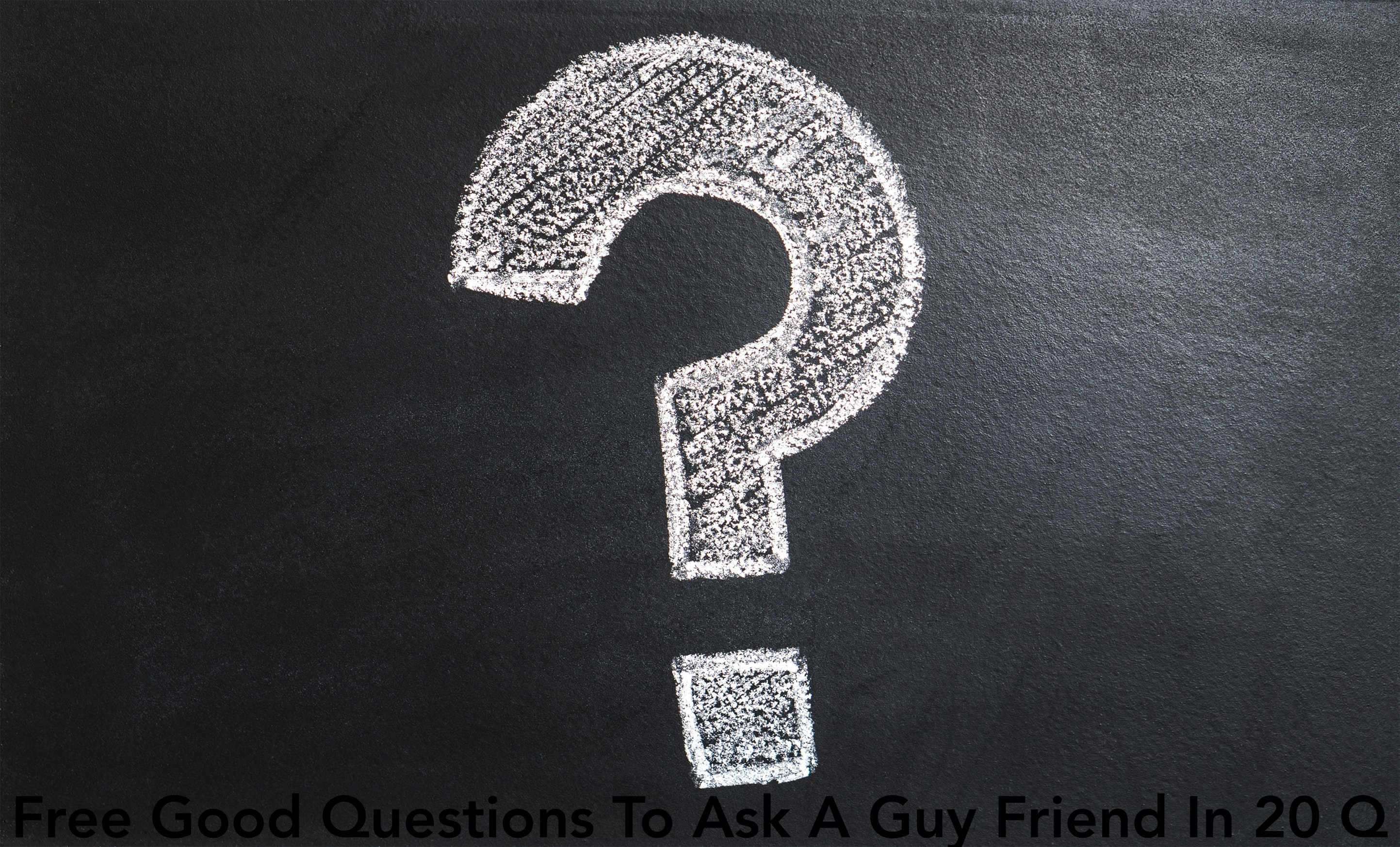 20 question questions to ask a guy